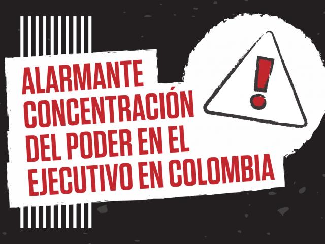 Alarmante concentración del poder en el ejecutivo en Colombia