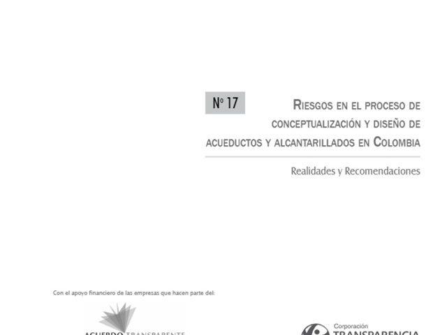 Cuadernos de Transparencia 17. Riesgos en el proceso de conceptualización y diseño de acueductos y Alcantarillados en Colombia