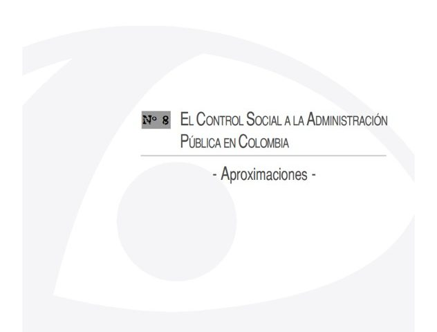 Cuadernos de Transparencia 8. El control social a la administración pública en Colombia. Aproximaciones.