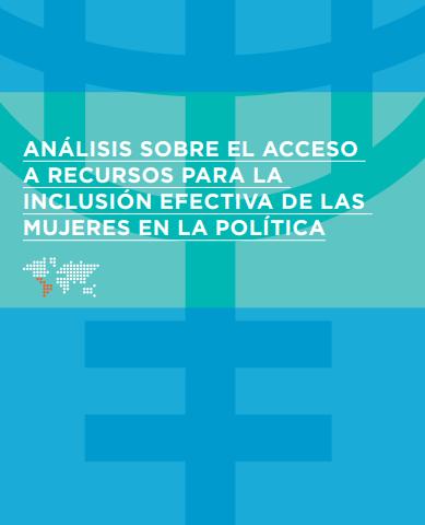 Análisis sobre el acceso a recursos para la inclusión efectiva de las mujeres en la política