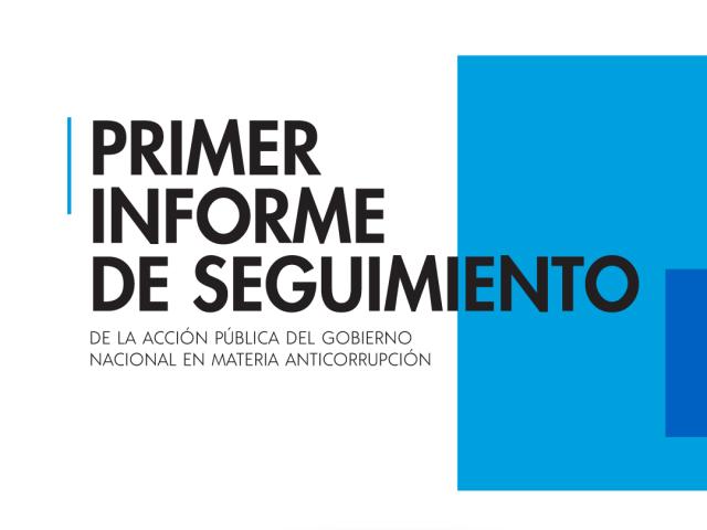 Primer informe de seguimiento al Gobierno Nacional en materia anticorrupción.