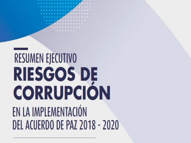 Resumen Ejecutivo Riesgos de Corrupción en la Implementación del Acuerdo de Paz 2018-2020