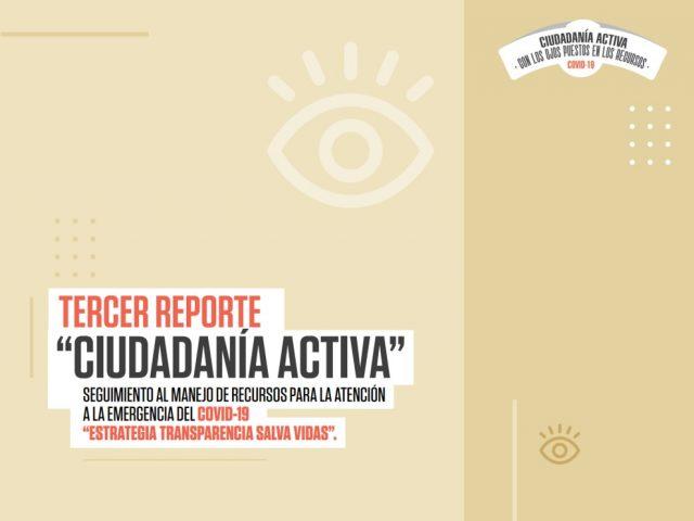 Tercer Reporte «Ciudadanía Activa» Seguimiento al manejo de recursos para la atención a la emergencia del Covid-19