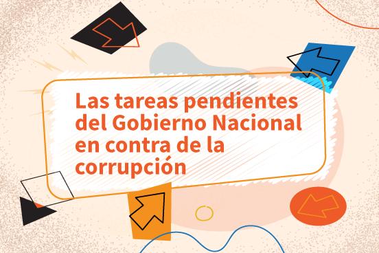 Las tareas pendientes del Gobierno Nacional en contra de la corrupción